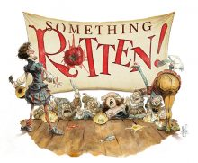 Something Rotten January 16 - March 15, 2020